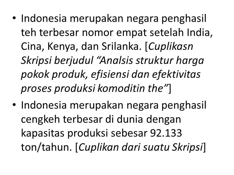 Indonesia merupakan negara penghasil teh terbesar nomor empat setelah India, Cina, Kenya, dan Srilanka. [Cuplikasn Skripsi berjudul Analsis struktur harga pokok produk, efisiensi dan efektivitas proses produksi komoditin the ]